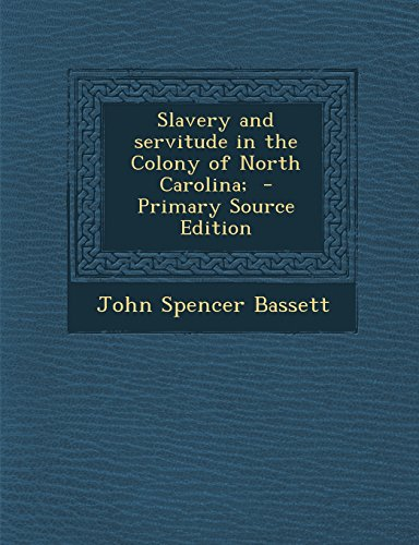 9781293404676: Slavery and servitude in the Colony of North Carolina;