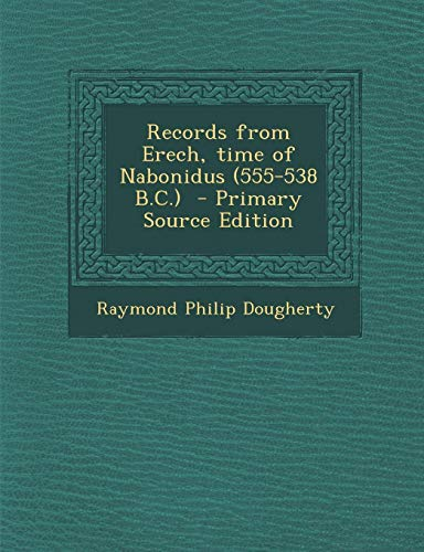 9781293406793: Records from Erech, Time of Nabonidus (555-538 B.C.) - Primary Source Edition