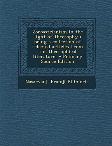 9781293407844: Zoroastrianism in the light of theosophy: being a collection of selected articles from the theosophical literature