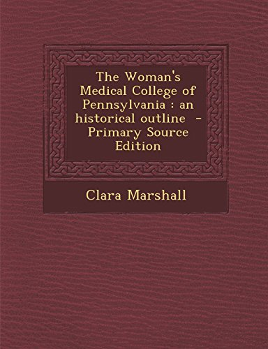 9781293409411: The Woman's Medical College of Pennsylvania: an historical outline - Primary Source Edition