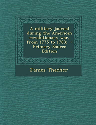 9781293411131: A military journal during the American revolutionary war, from 1775 to 1783; - Primary Source Edition