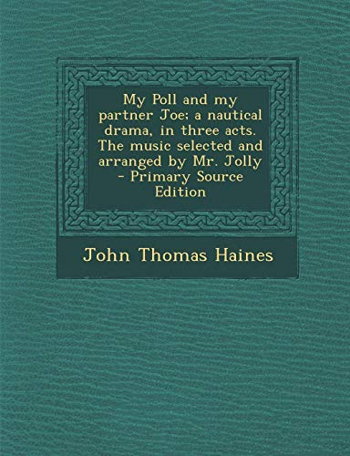 9781293411896: My Poll and my partner Joe; a nautical drama, in three acts. The music selected and arranged by Mr. Jolly - Primary Source Edition
