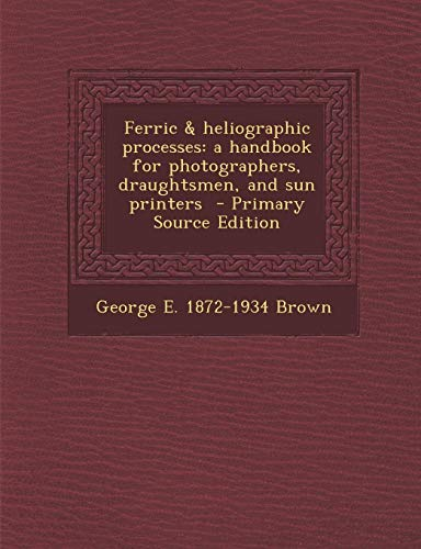 9781293414880: Ferric & heliographic processes: a handbook for photographers, draughtsmen, and sun printers