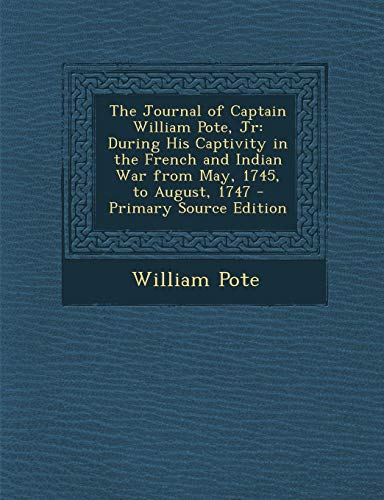 9781293419373: The Journal of Captain William Pote, Jr: During His Captivity in the French and Indian War from May, 1745, to August, 1747