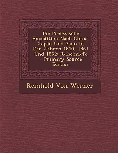 9781293423592: Die Preussische Expedition Nach China, Japan Und Siam in Den Jahren 1860, 1861 Und 1862: Reisebriefe