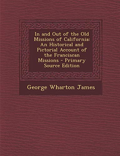 9781293425497: In and Out of the Old Missions of California: An Historical and Pictorial Account of the Franciscan Missions
