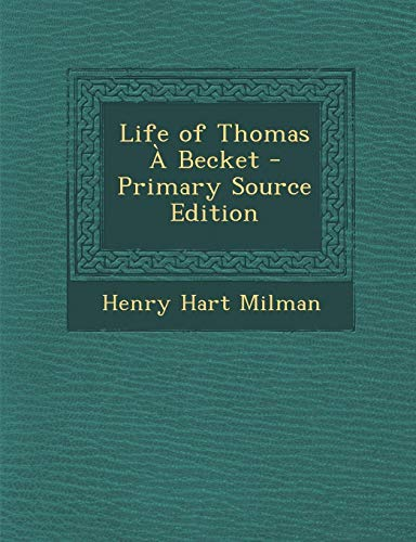 9781293426548: Life of Thomas a Becket - Primary Source Edition
