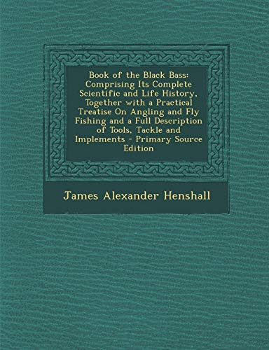 9781293427958: Book of the Black Bass: Comprising Its Complete Scientific and Life History, Together with a Practical Treatise On Angling and Fly Fishing and a Full Description of Tools, Tackle and Implements