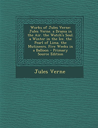9781293440414: Works of Jules Verne: Jules Verne. a Drama in the Air. the Watch's Soul. a Winter in the Ice. the Pearl of Lima. the Mutineers. Five Weeks in a Balloon