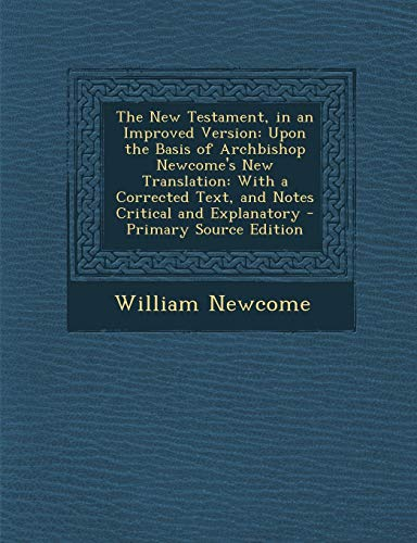 9781293446331: The New Testament, in an Improved Version: Upon the Basis of Archbishop Newcome's New Translation: With a Corrected Text, and Notes Critical and Explanatory