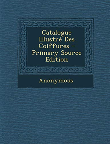 9781293447369: Catalogue Illustre Des Coiffures - Primary Source Edition