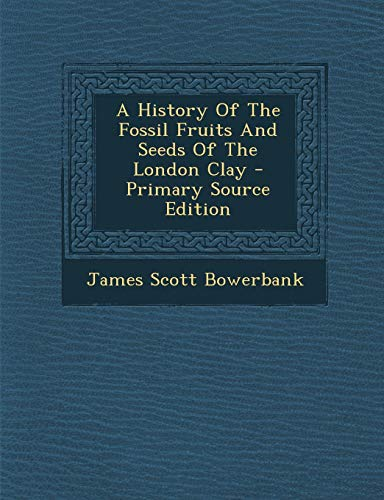 9781293455937: A History Of The Fossil Fruits And Seeds Of The London Clay