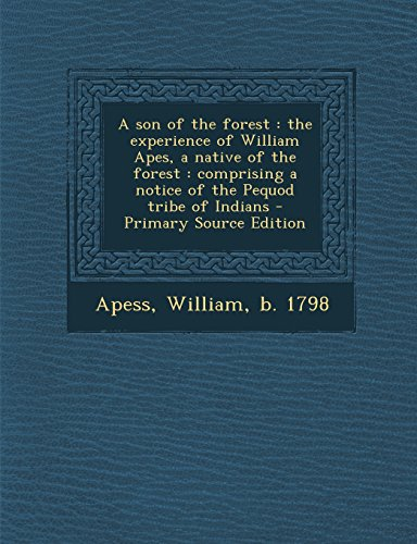 9781293456477: A son of the forest: the experience of William Apes, a native of the forest : comprising a notice of the Pequod tribe of Indians