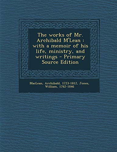 9781293457269: The Works of Mr. Archibald M'Lean: With a Memoir of His Life, Ministry, and Writings - Primary Source Edition