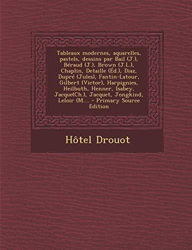 9781293460894: Tableaux Modernes, Aquarelles, Pastels, Dessins Par Bail (J.), Beraud (J.), Brown (J.L.), Chaplin, Detaille (Ed.), Diaz, Dupre (Jules), Fantin-LaTour,