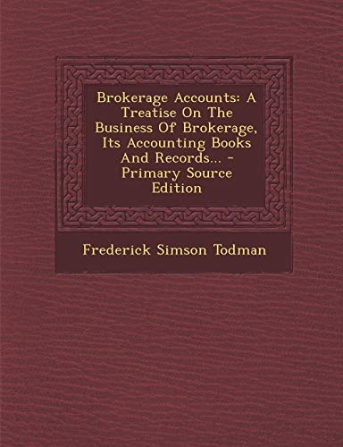 9781293471937: Brokerage Accounts: A Treatise On The Business Of Brokerage, Its Accounting Books And Records...