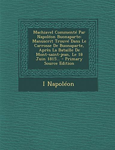9781293478400: Machiavel Commente Par Napoleon Buonaparte: Manuscrit Trouve Dans Le Carrosse de Buonaparte, Apres La Bataille de Mont-Saint-Jean, Le 18 Juin 1815... (French Edition)