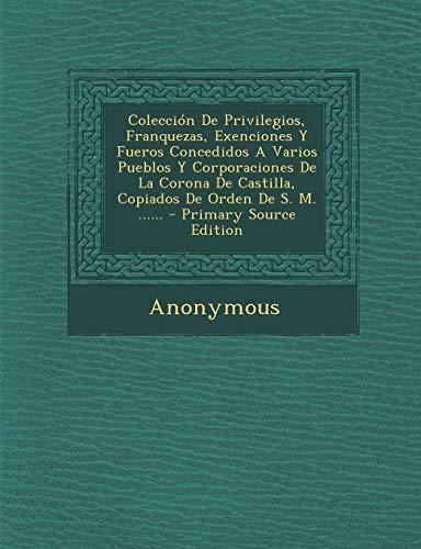 9781293478967: Coleccion de Privilegios, Franquezas, Exenciones y Fueros Concedidos a Varios Pueblos y Corporaciones de La Corona de Castilla, Copiados de Orden de S