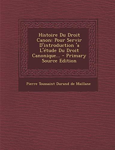 9781293479407: Histoire Du Droit Canon: Pour Servir D'Introduction 'a L'Etude Du Droit Canonique... - Primary Source Edition