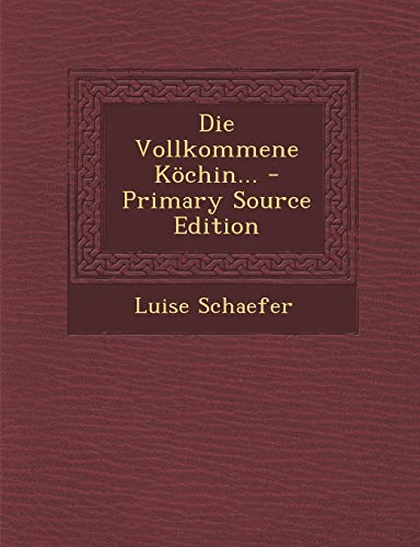 9781293479650: Die Vollkommene Kochin... - Primary Source Edition (German Edition)