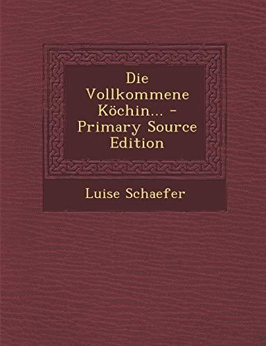 9781293479650: Die Vollkommene Kochin... - Primary Source Edition (German Edition)