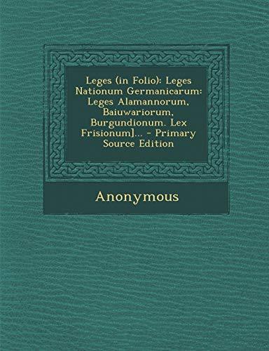 9781293481004: Leges (in Folio): Leges Nationum Germanicarum: Leges Alamannorum, Baiuwariorum, Burgundionum. Lex Frisionum]... (Latin Edition)