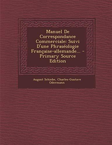 9781293483664: Manuel de Correspondance Commerciale: Suivi D'Une Phraseologie Francaise-Allemande... - Primary Source Edition