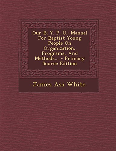 9781293484753: Our B. Y. P. U.: Manual For Baptist Young People On Organization, Programs, And Methods...
