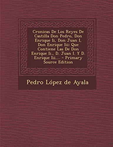 9781293487099: Cronicas de Los Reyes de Castilla Don Pedro, Don Enrique II, Don Juan I, Don Enrique III: Que Contiene Las de Don Enrique II., D. Juan I. y D. Enrique