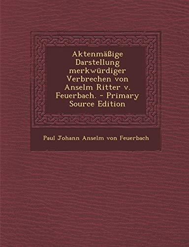 9781293489901: Aktenmassige Darstellung Merkwurdiger Verbrechen Von Anselm Ritter V. Feuerbach. - Primary Source Edition (German Edition)