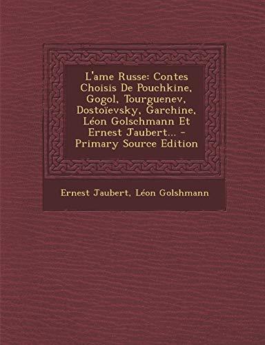 9781293490372: L'Ame Russe: Contes Choisis de Pouchkine, Gogol, Tourguenev, Dostoievsky, Garchine, Leon Golschmann Et Ernest Jaubert... - Primary (French Edition)