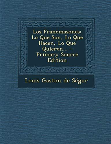 Los Francmasones: Lo Que Son, Lo Que