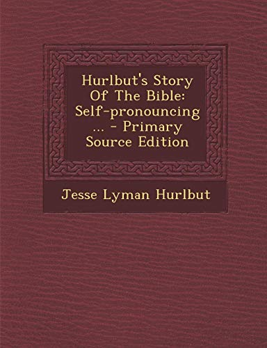 9781293491065: Hurlbut's Story of the Bible: Self-Pronouncing ... - Primary Source Edition