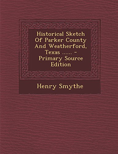 9781293491386: Historical Sketch Of Parker County And Weatherford, Texas ......