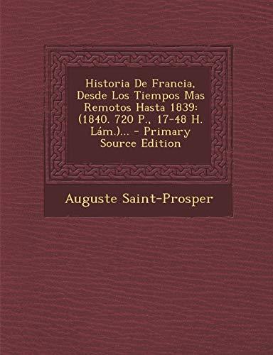 9781293492451: Historia de Francia, Desde Los Tiempos Mas Remotos Hasta 1839: (1840. 720 P., 17-48 H. Lam.)... - Primary Source Edition (Spanish Edition)