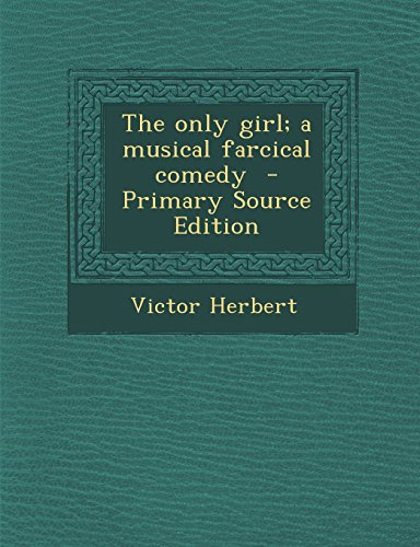 9781293496244: The only girl; a musical farcical comedy