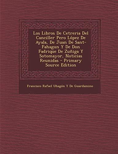 9781293497500: Los Libros De Cetreria Del Canciller Pero López De Ayala, De Juan De Sant-Fahagun Y De Don Fadrique De Zuñiga Y Sotomayor, Noticias Reunidas (Spanish Edition)