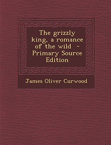 9781293500491: The grizzly king, a romance of the wild