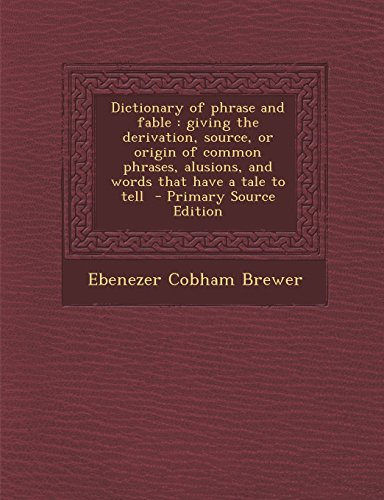 9781293500620: Dictionary of phrase and fable: giving the derivation, source, or origin of common phrases, alusions, and words that have a tale to tell