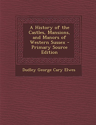 9781293502792: A History of the Castles, Mansions, and Manors of Western Sussex