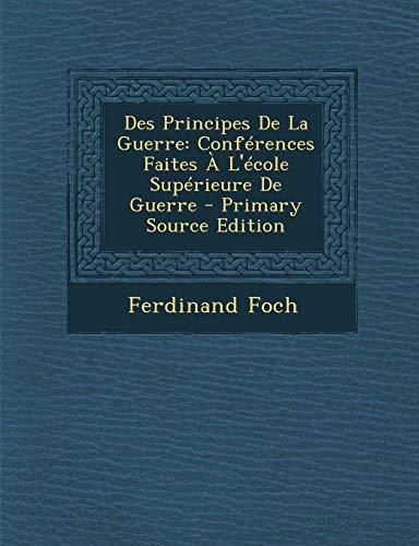9781293504420: Des Principes de La Guerre: Conferences Faites A L'Ecole Superieure de Guerre - Primary Source Edition (French Edition)