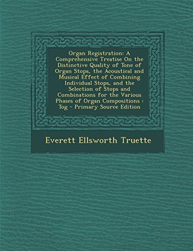9781293505304: Organ Registration: A Comprehensive Treatise on the Distinctive Quality of Tone of Organ Stops, the Acoustical and Musical Effect of Combi