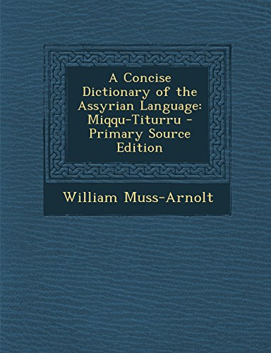 9781293508701: A Concise Dictionary of the Assyrian Language: Miqqu-Titurru - Primary Source Edition