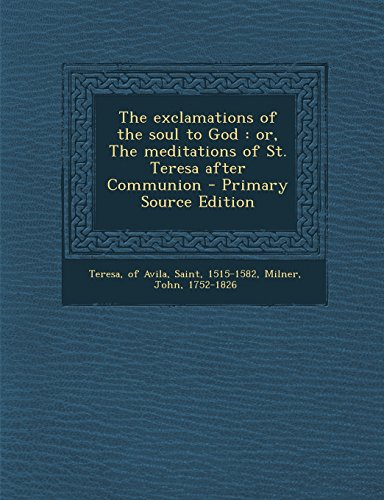 9781293510759: The exclamations of the soul to God: or, The meditations of St. Teresa after Communion