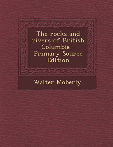 9781293511558: The rocks and rivers of British Columbia