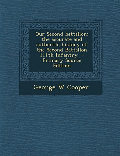 9781293513552: Our Second battalion; the accurate and authentic history of the Second Battalion 111th Infantry