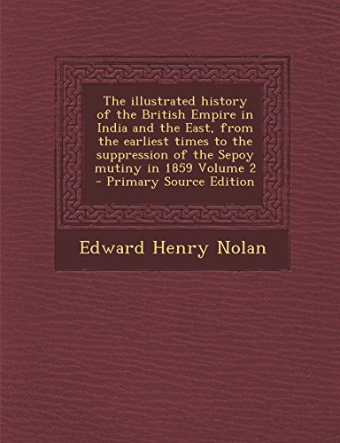 9781293517123: The Illustrated History of the British Empire in India and the East, from the Earliest Times to the Suppression of the Sepoy Mutiny in 1859 Volume 2 -