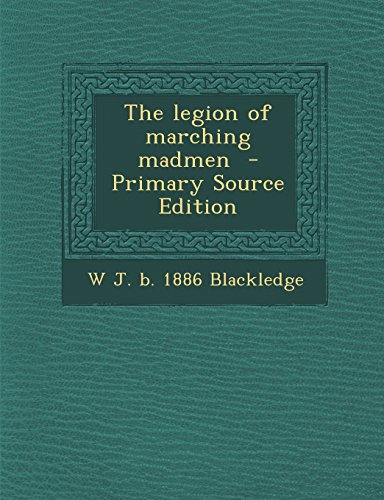 9781293517406: The Legion of Marching Madmen - Primary Source Edition