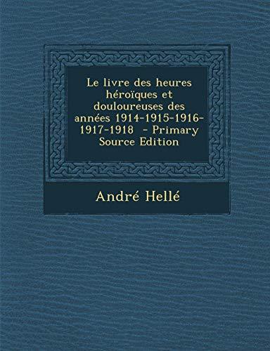 9781293517413: Le Livre Des Heures Heroiques Et Douloureuses Des Annees 1914-1915-1916-1917-1918