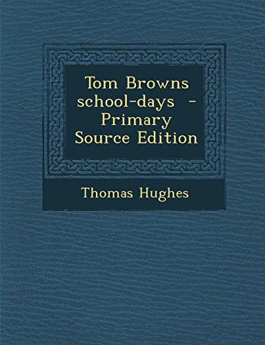 9781293518748: Tom Browns School-Days - Primary Source Edition